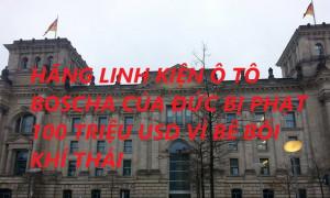 HÃNG LINH KIỆN Ô TÔ BOSCHA CỦA ĐỨC BỊ PHẠT 100 TRIỆU USD VÌ BÊ BỐI KHÍ THẢI