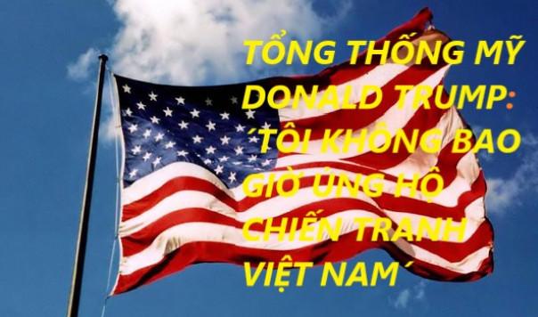 TỔNG THỐNG MỸ DONALD TRUMP: ´TÔI KHÔNG BAO GIỜ ỦNG HỘ CHIẾN TRANH VIỆT NAM´