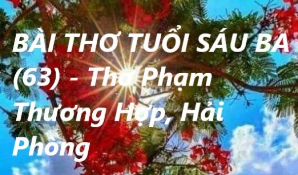 BÀI THƠ TUỔI SÁU BA (63) - Thơ Phạm Thương Hợp, Hải Phòng