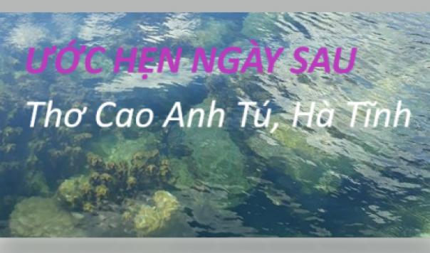 ƯỚC HẸN NGÀY SAU - Thơ Cao Anh Tú, Hà Tĩnh