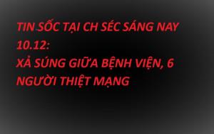TIN SỐC TẠI CH SÉC SÁNG NAY 10.12: XẢ SÚNG GIỮA BỆNH VIỆN, 6 NGƯỜI THIỆT MẠNG