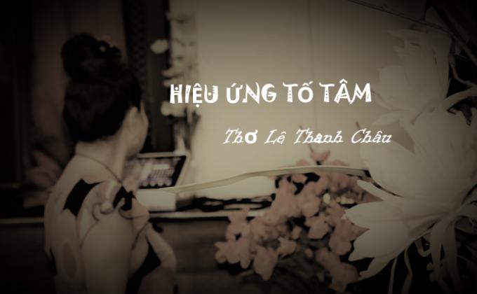 HIỆU ỨNG TỐ TÂM - Thơ Lê Thanh Châu