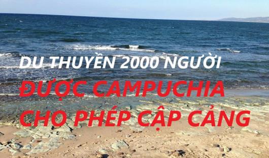 DU THUYỀN 2000 NGƯỜI ĐƯỢC CAMPUCHIA CHO PHÉP CẬP CẢNG SAU KHI BỊ HÀNG LOẠT NƯỚC ´HẮT HỦI´