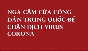 NGA CẤM CỬA CÔNG DÂN TRUNG QUỐC ĐỂ CHẶN DỊCH VIRUS CORONA