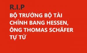 R.I.P: BỘ TRƯỞNG BỘ TÀI CHÍNH BANG HESSEN, ÔNG THOMAS SCHÄFER TỰ TỬ