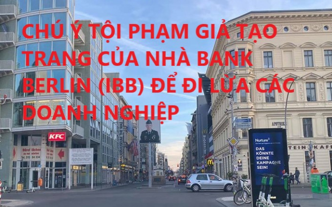 CHÚ Ý TỘI PHẠM GIẢ TẠO TRANG CỦA NHÀ BANK BERLIN (IBB) ĐỂ LỪA CÁC DOANH NGHIỆP