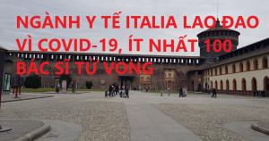 NGÀNH Y TẾ ITALIA LAO ĐAO VÌ COVID-19, ÍT NHẤT 100 BÁC SĨ TỬ VONG