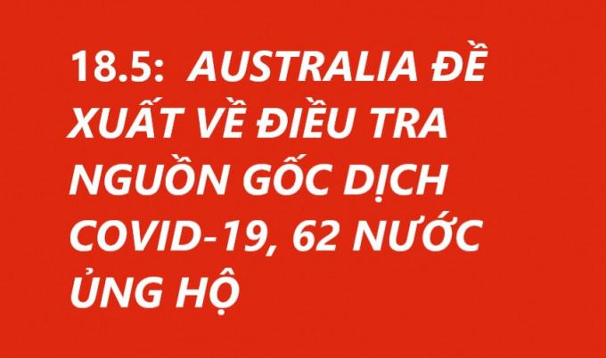 18.5:  AUSTRALIA ĐỀ XUẤT VỀ ĐIỀU TRA NGUỒN GỐC DỊCH COVID-19, 62 NƯỚC ỦNG HỘ
