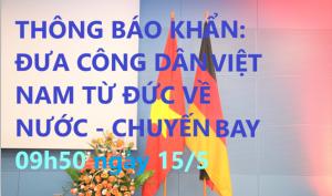 THÔNG BÁO KHẨN: ĐƯA CÔNG DÂN VIỆT NAM TỪ ĐỨC VỀ NƯỚC - CHUYẾN BAY 09h50 ngày 15/5/2020