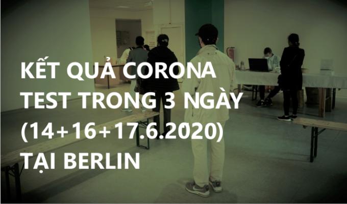 KẾT QUẢ CORONA TEST TRONG 3 NGÀY (14+16+17.6.2020) TẠI BERLIN