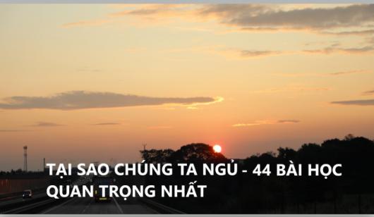 TẠI SAO CHÚNG TA NGỦ - 44 BÀI HỌC QUAN TRỌNG NHẤT