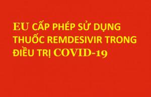 EU CẤP PHÉP SỬ DỤNG THUỐC REMDESIVIR TRONG ĐIỀU TRỊ COVID-19
