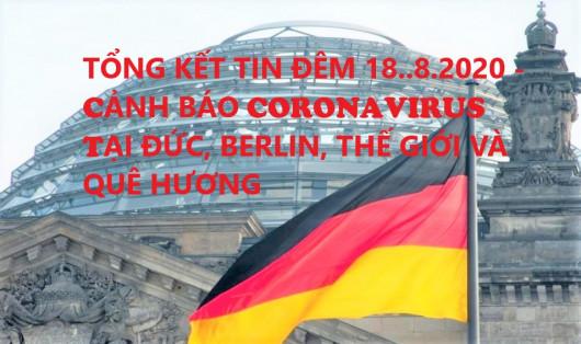 TỔNG KẾT TIN ĐÊM 18..8.2020 - CẢNH BÁO CORONAVIRUS TẠI ĐỨC, BERLIN, THẾ GIỚI VÀ QUÊ HƯƠNG