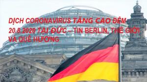 DỊCH CORONAVIRUS TĂNG CAO ĐÊM 20.8.2020 TẠI ĐỨC – TIN BERLIN, THẾ GIỚI VÀ QUÊ HƯƠNG