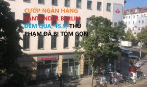 CƯỚP NGÂN HÀNG SANTANDER BERLIN ĐÊM QUA, 15.9, THỦ PHẠM ĐÃ BỊ TÓM GỌN