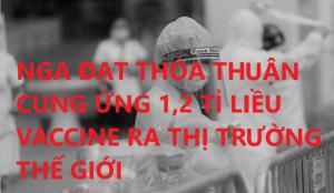 NGA ĐẠT THỎA THUẬN CUNG ỨNG 1,2 TỈ LIỀU VACCINE RA THỊ TRƯỜNG THẾ GIỚI