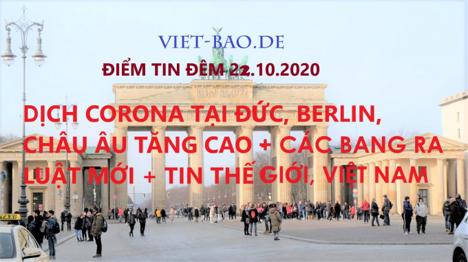 ĐIỂM TIN ĐÊM 22.10.2020: DỊCH CORONA TẠI ĐỨC, BERLIN, CHÂU ÂU TĂNG CAO + CÁC BANG RA LUẬT MỚI + TIN THẾ GIỚI, VIỆT NAM