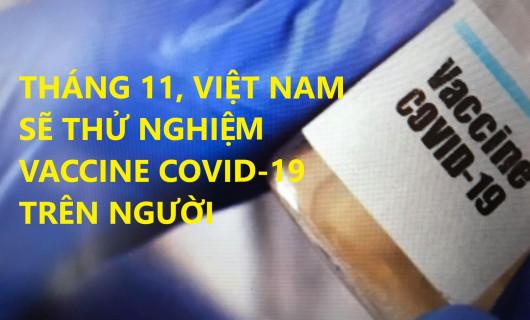 THÁNG 11, VIỆT NAM SẼ THỬ NGHIỆM VACCINE COVID-19 TRÊN NGƯỜI