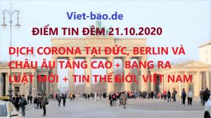 ĐIỂM TIN ĐÊM 21.10.2020: DỊCH CORONA TẠI ĐỨC, BERLIN, CHÂU ÂU TĂNG CAO + CÁC BANG RA LUẬT MỚI + TIN THẾ GIỚI, VIỆT NAM
