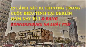 17 CẢNH SÁT BỊ THƯƠNG TRONG CUỘC BIỂU TÌNH TẠI BERLIN HÔM NAY 10.1 & BANG BRANDENBURG RA LUẬT MỚI
