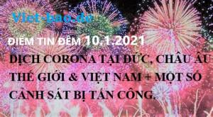 ĐIỂM TIN ĐÊM 10.1.2021: DỊCH CORONA TẠI ĐỨC, CHÂU ÂU THẾ GIỚI & VIỆT NAM + MỘT SỐ CẢNH SÁT BỊ TẤN CÔNG