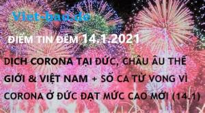 ĐIỂM TIN ĐÊM 14.1.2021: DỊCH CORONA TẠI ĐỨC, CHÂU ÂU THẾ GIỚI & VIỆT NAM + SỐ CA TỬ VONG VÌ CORONA Ở ĐỨC ĐẠT MỨC CAO MỚI (14.1)