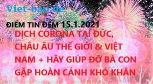 ĐIỂM TIN ĐÊM 15.1.2021: DỊCH CORONA TẠI ĐỨC, CHÂU ÂU THẾ GIỚI & VIỆT NAM + HÃY GIÚP ĐỠ BÀ CON GẶP HOÀN CẢNH KHÓ KHĂN