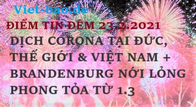 ĐIỂM TIN ĐÊM 23.2.2021: DỊCH CORONA TẠI ĐỨC, THẾ GIỚI & VIỆT NAM + BANG BRANDENBURG NỚI LỎNG PHONG TỎA TỪ 1.3