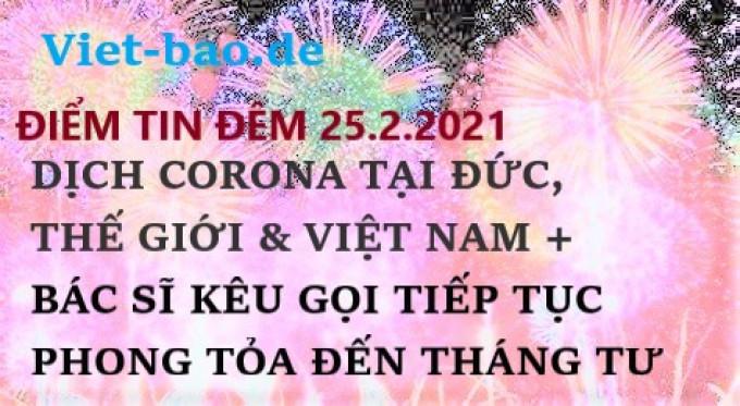 ĐIỂM TIN ĐÊM 25.2.2021: DỊCH CORONA TẠI ĐỨC, THẾ GIỚI & VIỆT NAM + BÁC SĨ KÊU GỌI TIẾP TỤC PHONG TỎA ĐẾN THÁNG TƯ