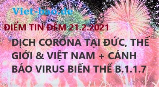 ĐIỂM TIN ĐÊM 21.2.2021: DỊCH CORONA TẠI ĐỨC, THẾ GIỚI & VIỆT NAM + CẢNH BÁO VIRUS BIẾN THỂ B.1.1.7