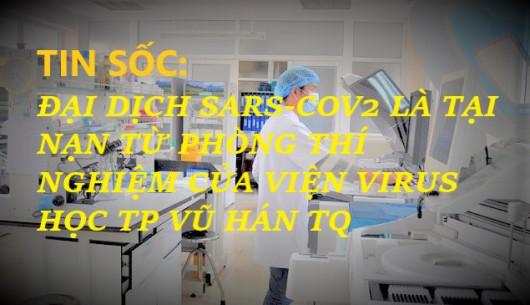 TIN SỐC: ĐẠI DỊCH SARS-COV2 LÀ TẠI NẠN TỪ PHÒNG THÍ NGHIỆM CỦA VIỆN VIRUS HỌC TP VŨ HÁN TQ