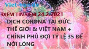 ĐIỂM TIN ĐÊM 24.2.2021: DỊCH CORONA TẠI ĐỨC, THẾ GIỚI & VIỆT NAM + CHÍNH PHỦ ĐỢI TỶ LỆ 35 ĐỂ NỚI LỎNG
