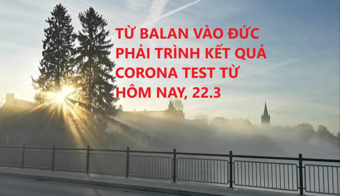 TỪ BALAN VÀO ĐỨC PHẢI TRÌNH KẾT QUẢ CORONA TEST TỪ HÔM NAY, 22.3