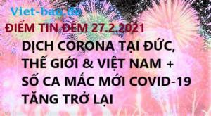ĐIỂM TIN ĐÊM 1.3.2021: DỊCH CORONA TẠI ĐỨC, THẾ GIỚI & VIỆT NAM + CẦN TUYỂN 6 NGƯỜI LÀM TẠI NHÀ MÁY ĐIỆN TỬ