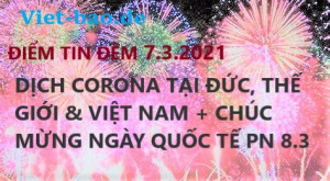 ĐIỂM TIN ĐÊM 7.3.2021: DỊCH CORONA TẠI ĐỨC, THẾ GIỚI & VIỆT NAM + CHÚC MỪNG NGÀY QUỐC TẾ PN 8.3