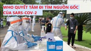 WHO QUYẾT TÂM ĐI TÌM NGUỒN GỐC CỦA SARS-COV-2