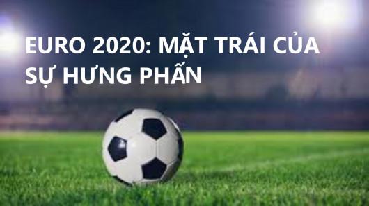EURO 2020: MẶT TRÁI CỦA SỰ HƯNG PHẤN; DỊCH BỆNH BÙNG PHÁT Ở NHIỀU NƯỚC